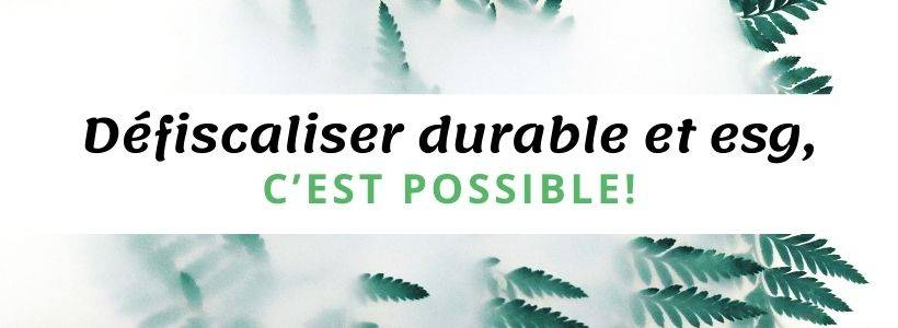 DEFISCALISER DURABLE ET ESG, C'EST POSSIBLE!